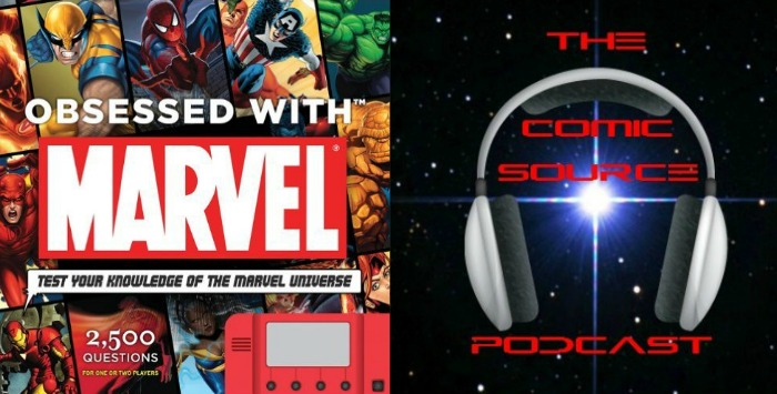 The Comic Source Podcast Episode 153 Marvel Mondays: Obsessed with Marvel Trivia
